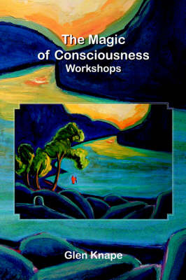 The Magic of Consciousness - Workshops by Glen Knape image
