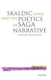 Skaldic Verse and the Poetics of Saga Narrative by Heather O'Donoghue