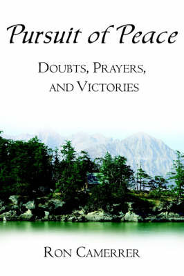 Pursuit of Peace: Doubts, Prayers, and Victories by Ron Camerrer