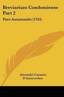 Breviarium Condomiense Part 2: Pars Autumnalis (1763) by Alexandri-Caesaris D'Anterroches