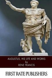 Augustus, His Life and Works by Rene Francis image