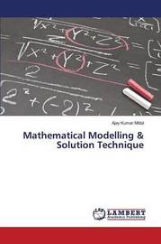 Mathematical Modelling & Solution Technique by Mittal Ajay Kumar