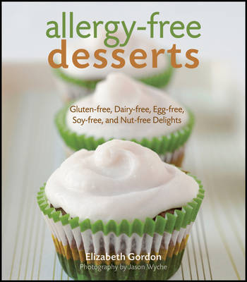 Allergy-free Desserts: Gluten-free, Dairy-free, Egg-free, Soy-free and Nut-free Delights by Elizabeth Gordon image