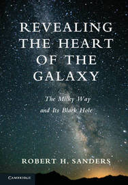 Revealing the Heart of the Galaxy by Robert H. Sanders