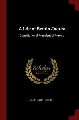 A Life of Benito Juarez by Ulick Ralph Burke image