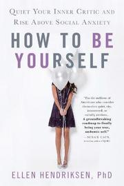 How to Be Yourself by Ellen Hendriksen
