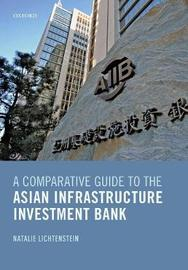 A Comparative Guide to the Asian Infrastructure Investment Bank by Natalie Lichtenstein