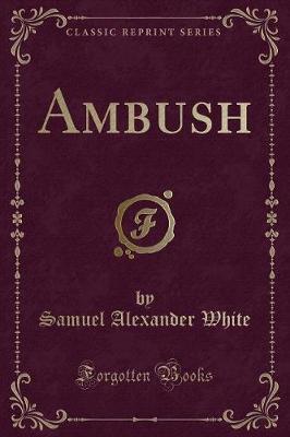 Ambush (Classic Reprint) by Samuel Alexander White image