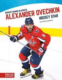 Biggest Names in Sport: Alexander Ovechkin, Hockey Star by Todd Kortemeier