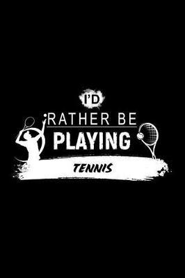 I'd Rather Be Playing Tennis by Chadam Journals