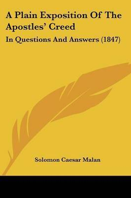 A Plain Exposition Of The Apostles' Creed: In Questions And Answers (1847) by Solomon Caesar Malan