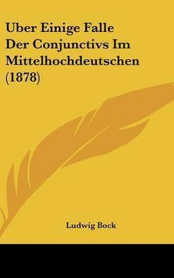 Uber Einige Falle Der Conjunctivs Im Mittelhochdeutschen (1878) by Ludwig Bock
