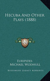 Hecuba and Other Plays (1888) by * Euripides