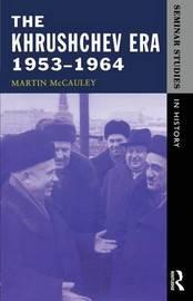 The Khrushchev Era 1953-1964 by Martin McCauley