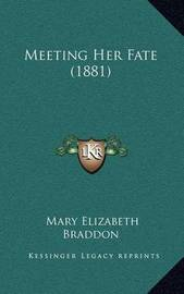 Meeting Her Fate (1881) by Mary , Elizabeth Braddon