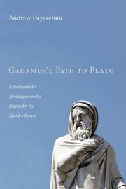 Gadamer's Path to Plato by Andrew Fuyarchuk