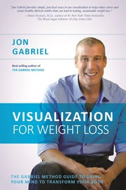 Visualization for Weight Loss: the Gabriel Method Guide to Using Your Mind to Transform Your Body by Jon Gabriel