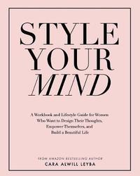 Style Your Mind by Cara Alwill Leyba