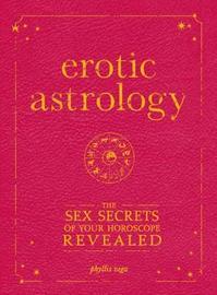 Erotic Astrology: The Sex Secrets of Your Horoscope Revealed by Phyllis Vega