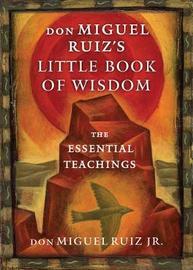 Don Miguel Ruiz's Little Book of Wisdom by Don Miguel Ruiz