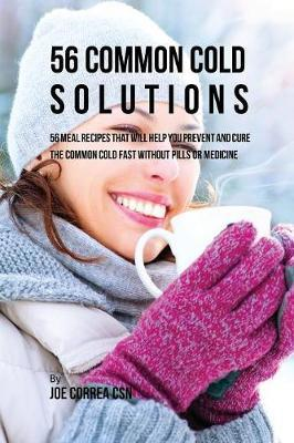 56 Common Cold Solutions by Joe Correa