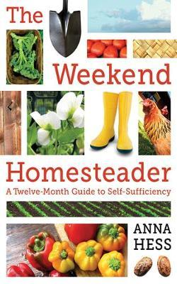 The Weekend Homesteader by Anna Hess