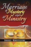 Marriage, a Mystery and a Ministry by Israel Kristilere