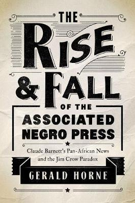 The Rise and Fall of the Associated Negro Press by Gerald Horne