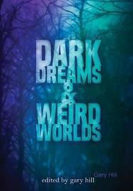 Dark Dreams and Weird Worlds by Gary Hill