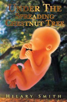 Under the Spreading Chestnut Tree by Hilary Smith