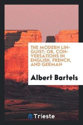 The Modern Linguist; Or, Conversations in English, French, and German by Albert Bartels image