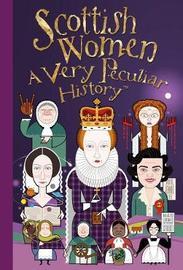 Scottish Women, A Very Peculiar History by Fiona MacDonald