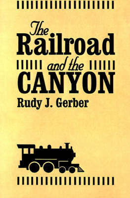 Railroad and the Canyon, The by Rudy J. Gerber image