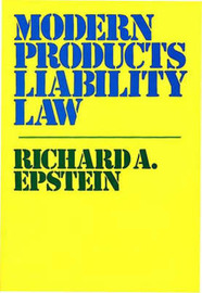 Modern Products Liability Law by Richard A Epstein
