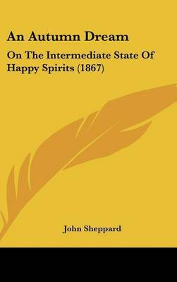An Autumn Dream: On the Intermediate State of Happy Spirits (1867) by John Sheppard image