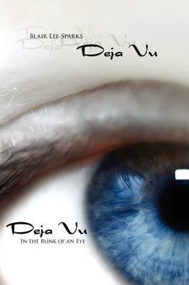 Deja Vu: In the Blink of an Eye by Blair Lee Sparks