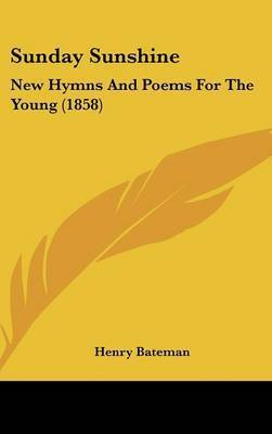 Sunday Sunshine: New Hymns And Poems For The Young (1858) by Henry Bateman
