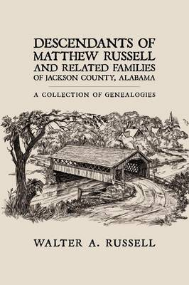 Descendants of Matthew Russell and Related Families of Jackson County, Alabama by Walter A. Russell