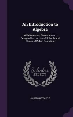 An Introduction to Algebra by John Bonnycastle