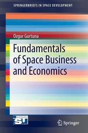 Fundamentals of Space Business and Economics by Ozgur Gurtuna