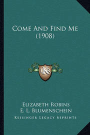 Come and Find Me (1908) Come and Find Me (1908) by Elizabeth Robins