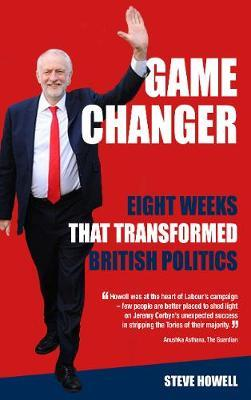 GAME CHANGER Eight Weeks That Transformed British Politics by Steve Howell image