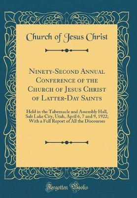 Ninety-Second Annual Conference of the Church of Jesus Christ of Latter-Day Saints by Church of Jesus Christ