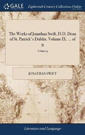 The Works of Jonathan Swift, D.D. Dean of St. Patrick's Dublin. Volume IX. ... of 9; Volume 9 by Jonathan Swift image