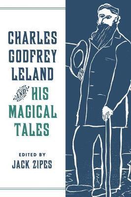 Charles Godfrey Leland and His Magical Tales