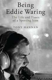 Being Eddie Waring by Tony Hannan image
