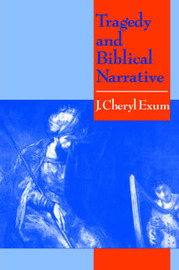 Tragedy and Biblical Narrative by J.Cheryl Exum