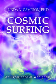 Cosmic Surfing: An Experience of Wholeness by Linda N. Cameron Ph.D. image