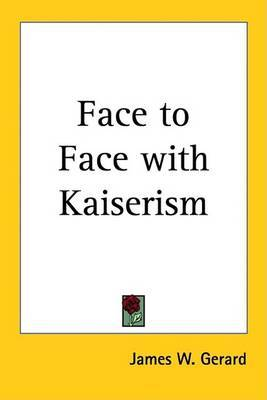 Face to Face with Kaiserism by James W Gerard image