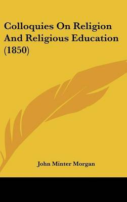 Colloquies On Religion And Religious Education (1850) by John Minter Morgan image